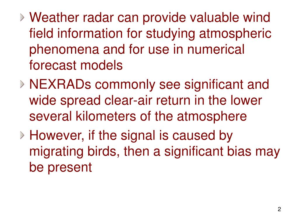 Weather radar can provide valuable wind field information for studying atmospheric phenomena and for use in numerical forecast models