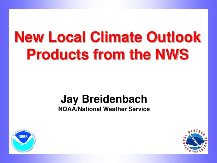 New local climate outlook products from the nws l.jpg