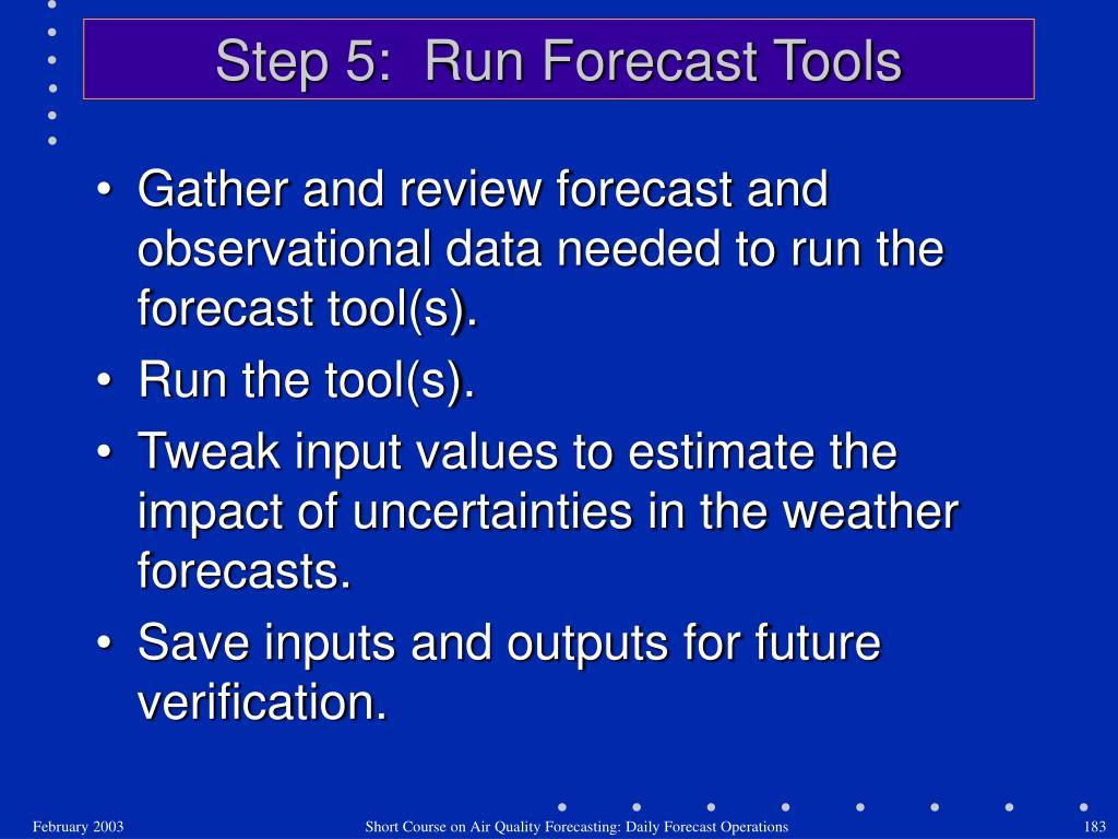 Step 5:  Run Forecast Tools