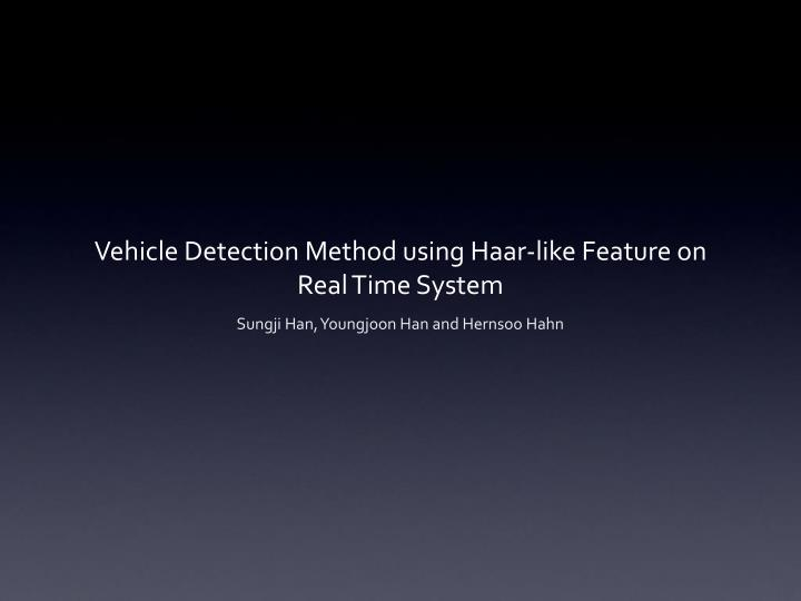 Vehicle detection method using haar like feature on real time system