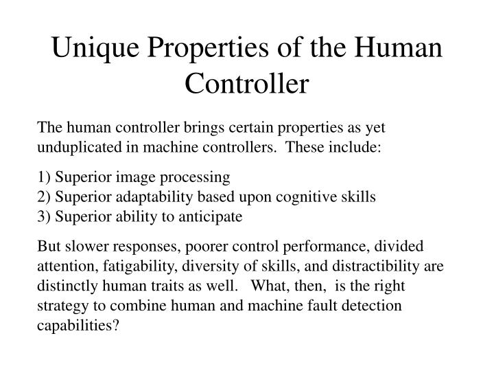 Unique properties of the human controller