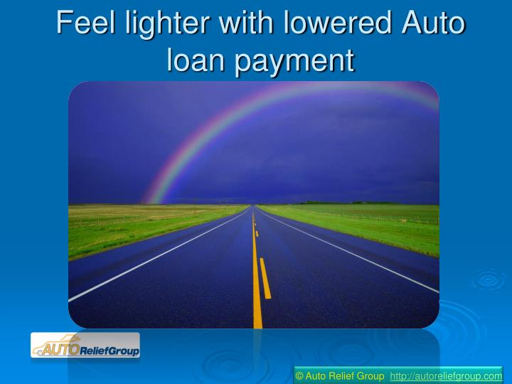 Feel lighter with lowered auto loan payment