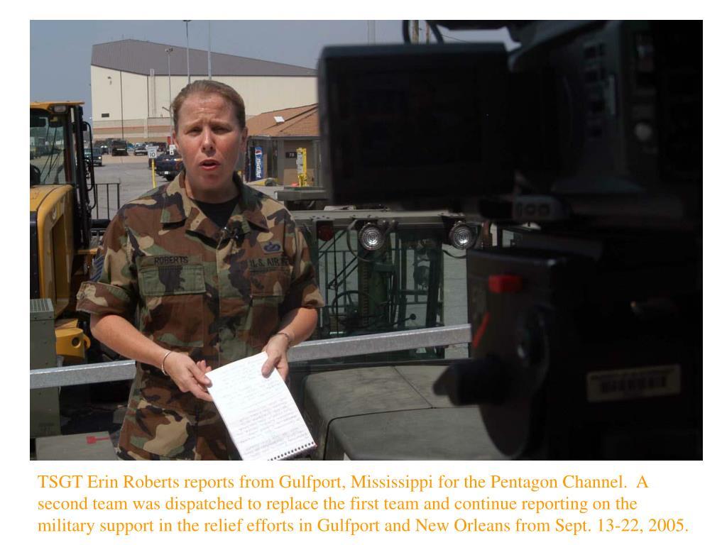 TSGT Erin Roberts reports from Gulfport, Mississippi for the Pentagon Channel.  A second team was dispatched to replace the first team and continue reporting on the military support in the relief efforts in Gulfport and New Orleans from Sept. 13-22, 2005.