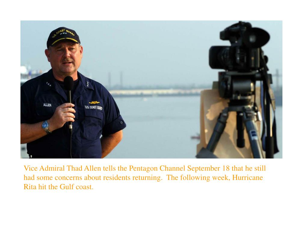 Vice Admiral Thad Allen tells the Pentagon Channel September 18 that he still had some concerns about residents returning.  The following week, Hurricane Rita hit the Gulf coast.