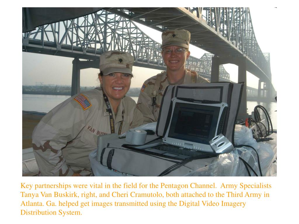 Key partnerships were vital in the field for the Pentagon Channel.  Army Specialists Tanya Van Buskirk, right, and Cheri Cramutolo, both attached to the Third Army in Atlanta. Ga. helped get images transmitted using the Digital Video Imagery Distribution System.