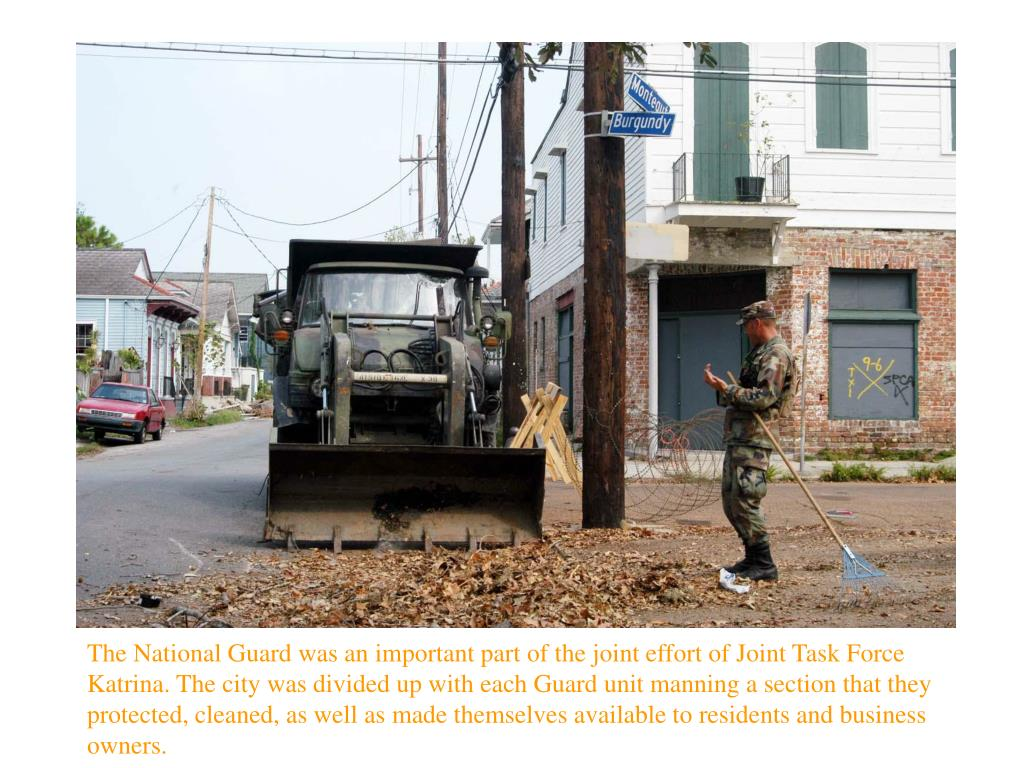 The National Guard was an important part of the joint effort of Joint Task Force Katrina. The city was divided up with each Guard unit manning a section that they protected, cleaned, as well as made themselves available to residents and business owners.