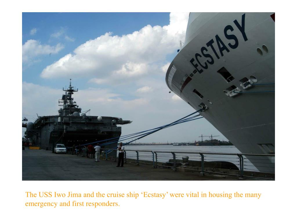 The USS Iwo Jima and the cruise ship 'Ecstasy' were vital in housing the many emergency and first responders.
