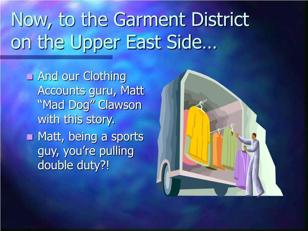 Now, to the Garment District on the Upper East Side…