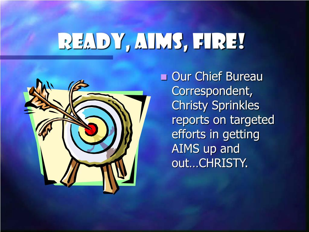 Ready, AIMS, Fire!