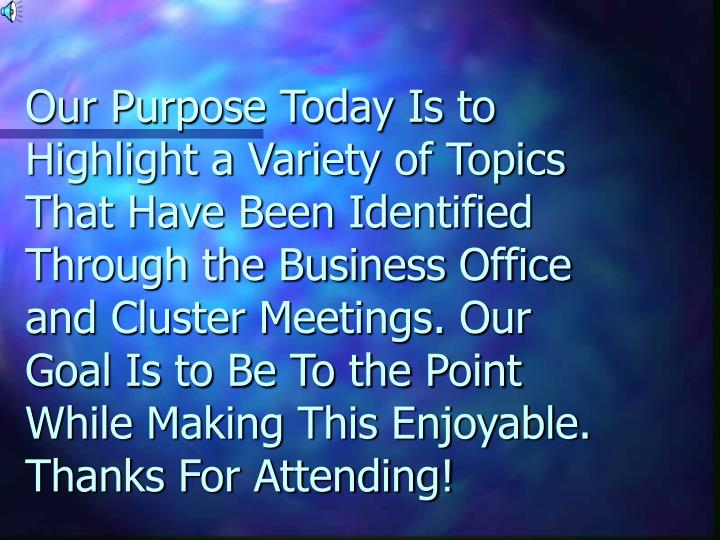Our Purpose Today Is to Highlight a Variety of Topics That Have Been Identified Through the Business...