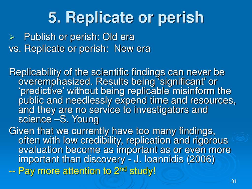 5. Replicate or perish