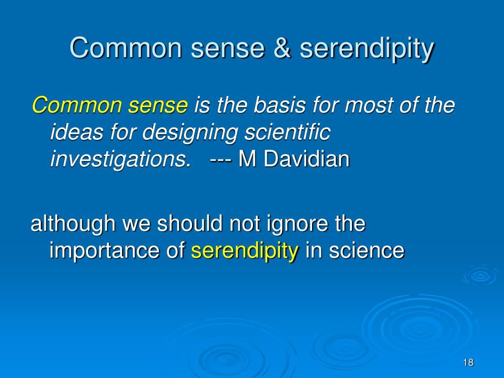 Common sense & serendipity
