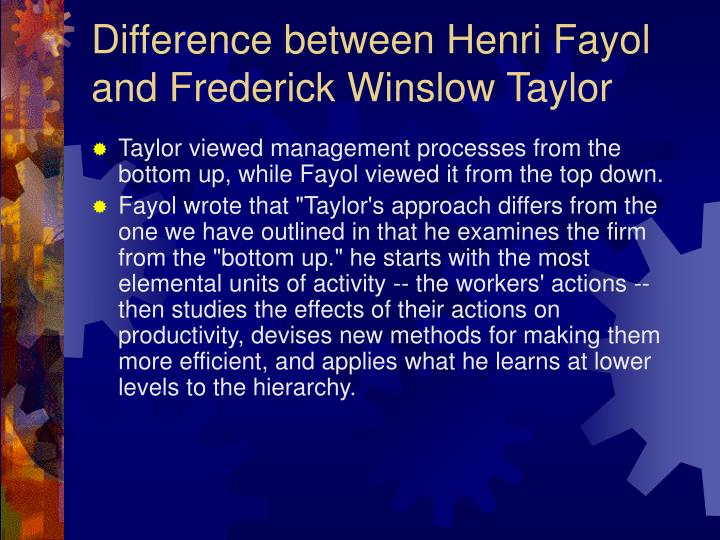difference between frederick taylor and henri Scientific management• a term coined in 1910 to describe the system of industrial management created and promoted by frederick w taylor (1856- 1915) and his followers• also called taylorism, it was a theory of management that analyzed and synthesized workflows• main objective was improving economic efficiency, especially labor.