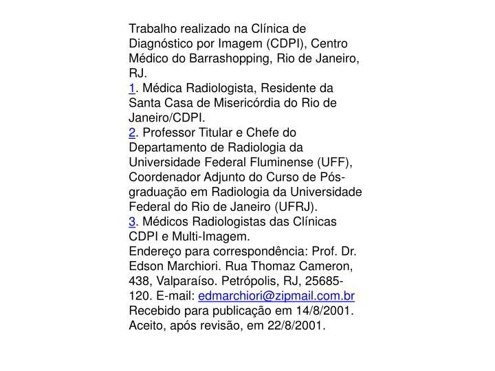Trabalho realizado na Clínica de Diagnóstico por Imagem (CDPI), Centro Médico do Barrashopping, Rio de Janeiro, RJ.