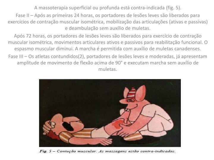 A massoterapia superficial ou profunda está contra-indicada (fig. 5).