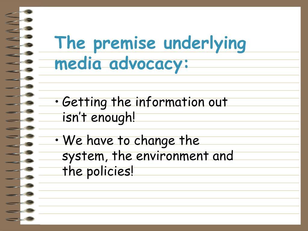 The premise underlying media advocacy: