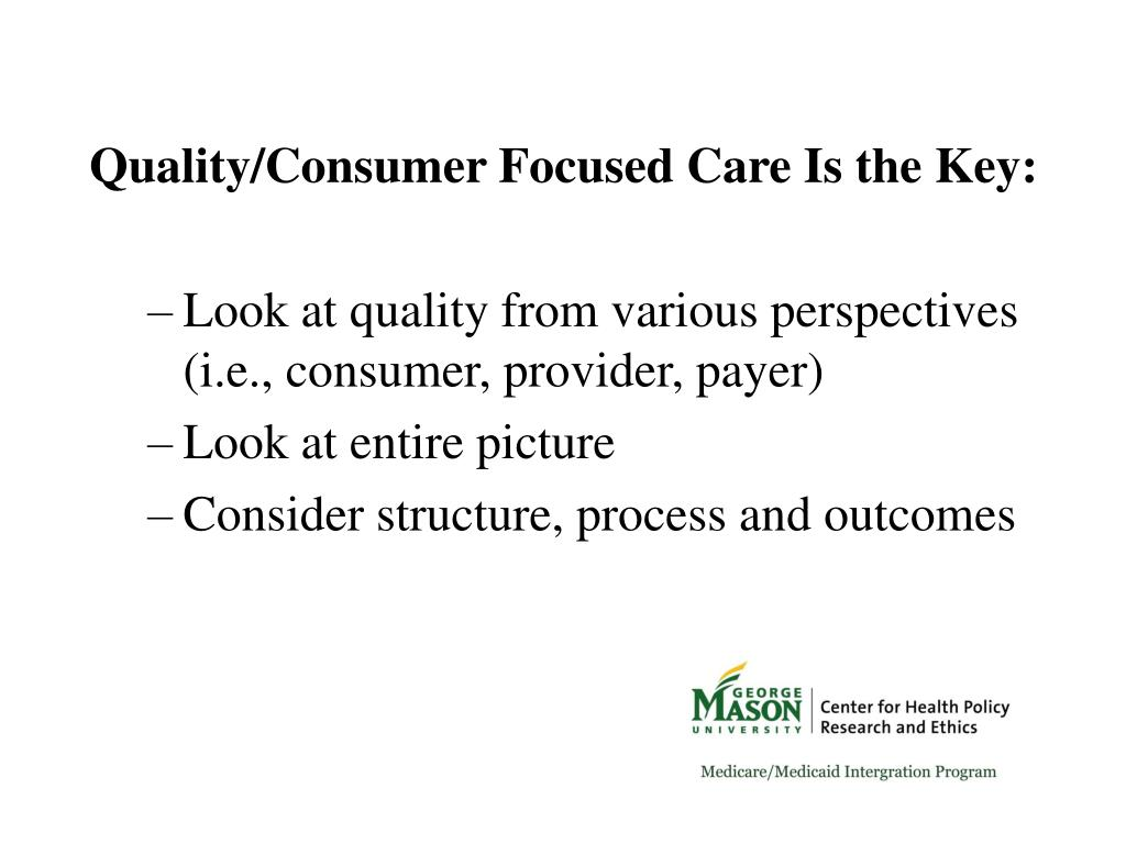 Quality/Consumer Focused Care Is the Key: