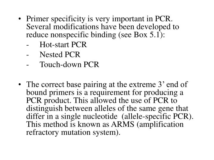 Primer specificity is very important in PCR. Several modifications have been developed to reduce nonspecific binding (see Box 5.1):