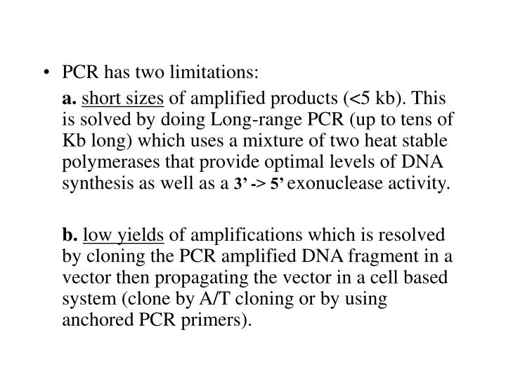 PCR has two limitations: