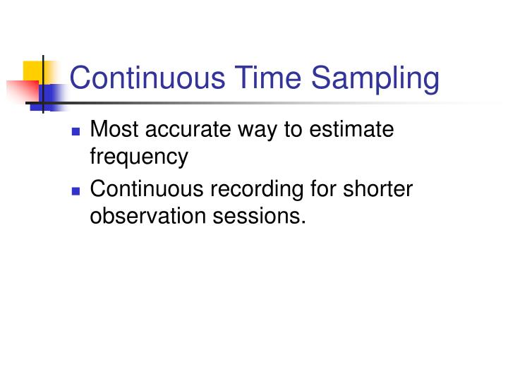 Continuous Time Sampling