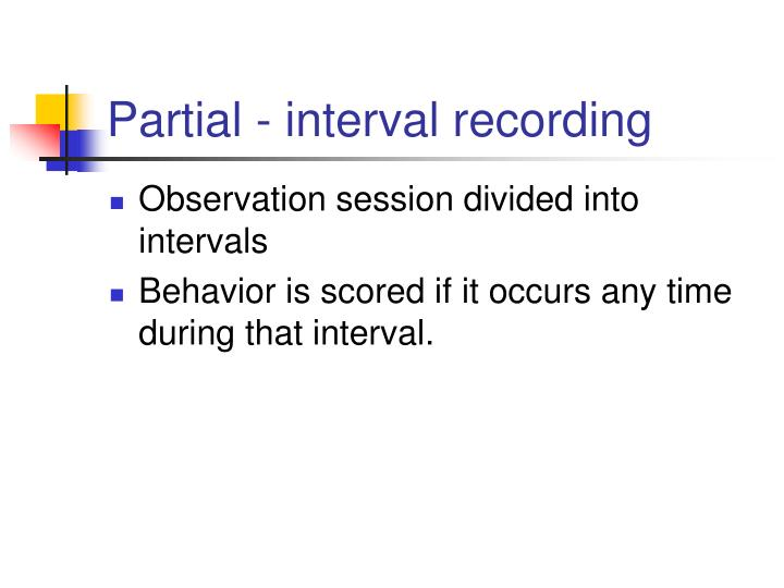 Partial - interval recording