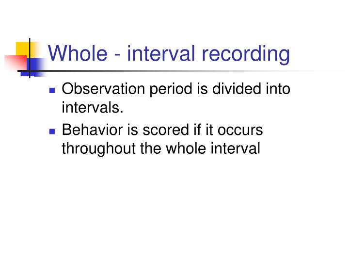 Whole - interval recording