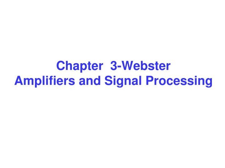 Chapter 3 webster amplifiers and signal processing