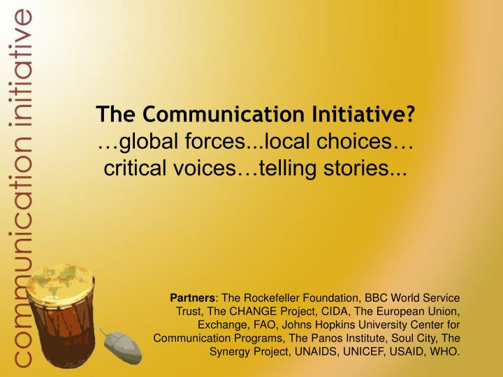 The communication initiative global forces local choices critical voices telling stories