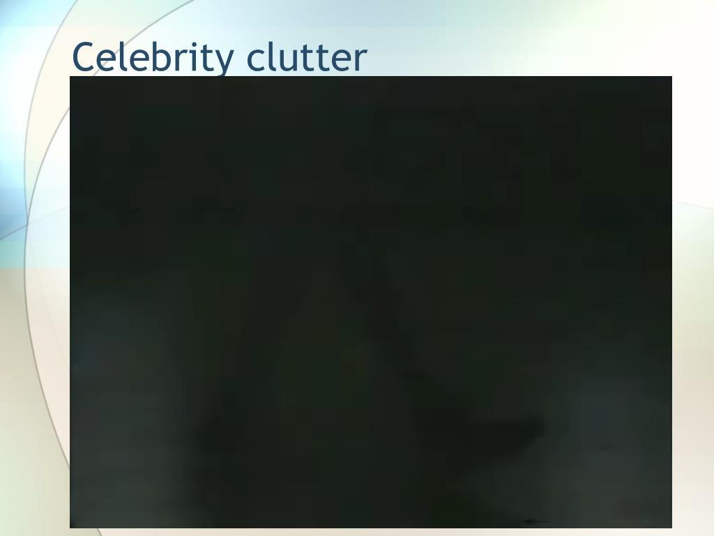 Celebrity clutter