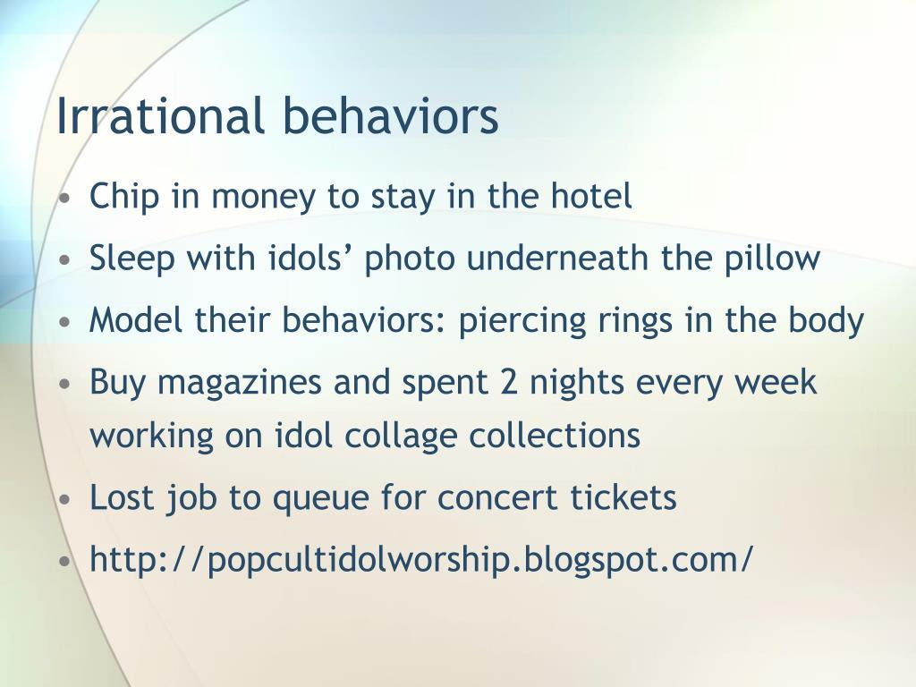Irrational behaviors