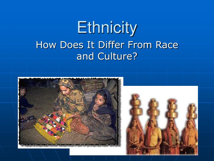an introduction to the ways in which race and ethnicity relate to culture Race vs culture race and culture refers to it is not based on physical characteristics but the way of life of a difference between ethnicity and race - 42.