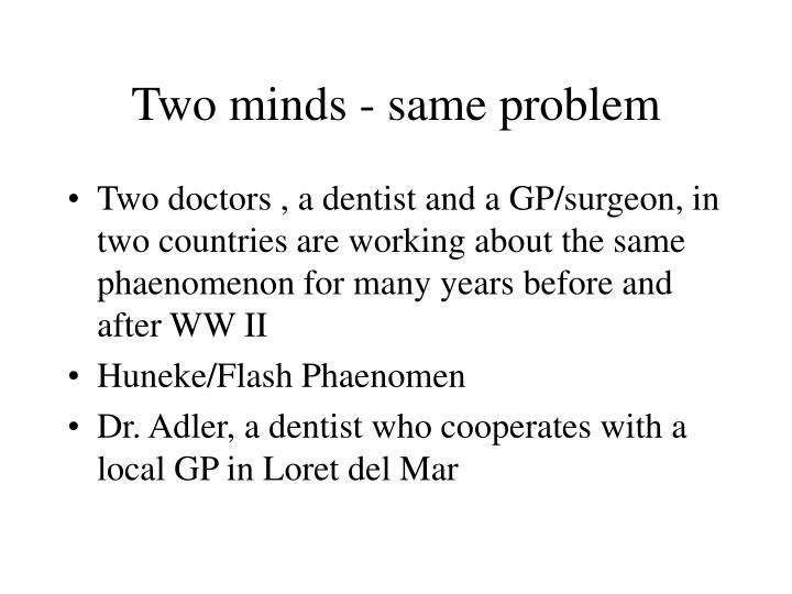 Two minds - same problem