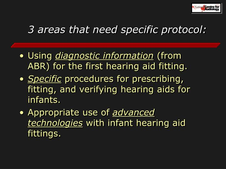 3 areas that need specific protocol: