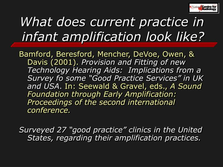 What does current practice in infant amplification look like?