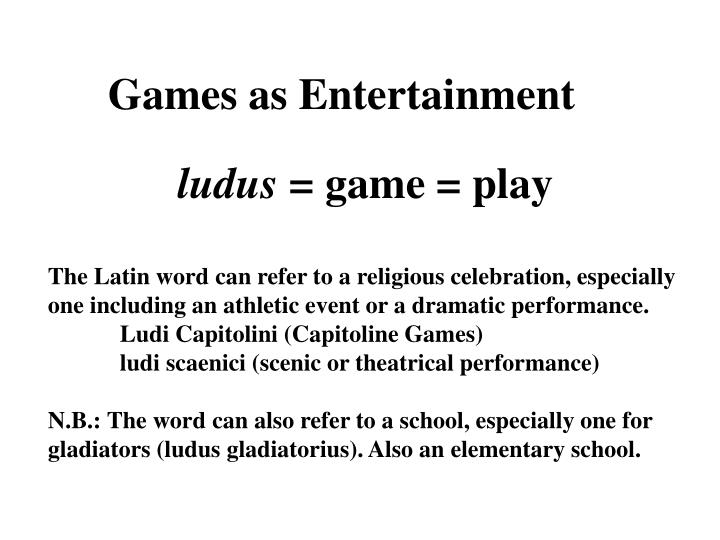 Games as entertainment