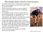 what people think of passive fund managers