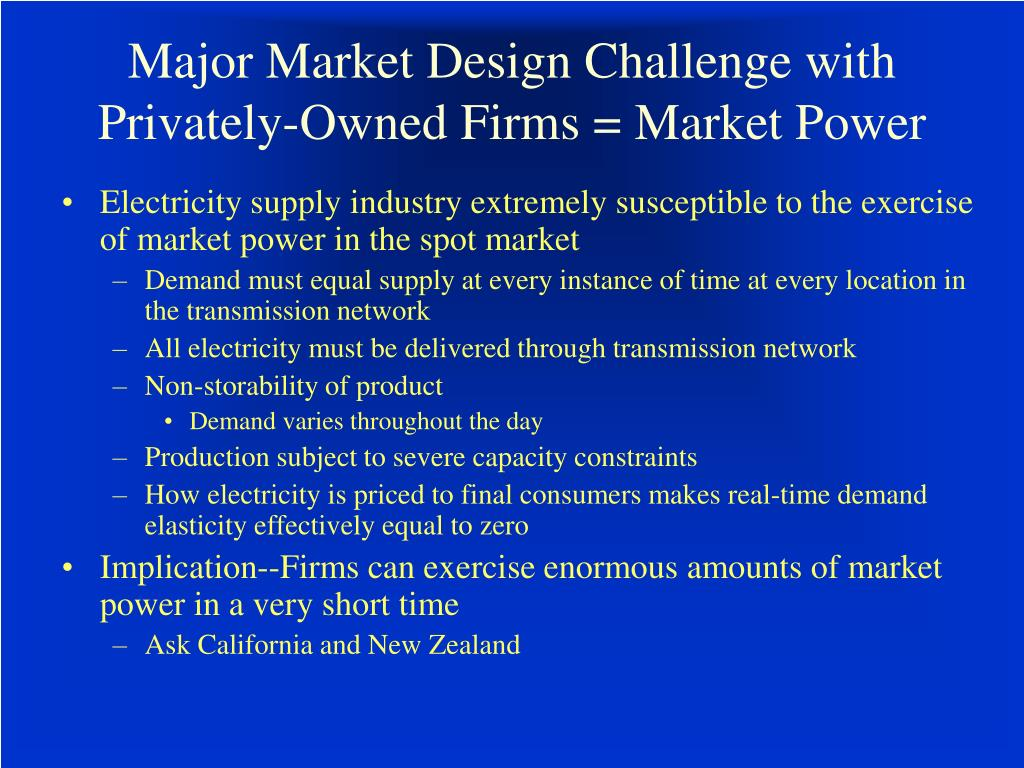 Major Market Design Challenge with Privately-Owned Firms = Market Power