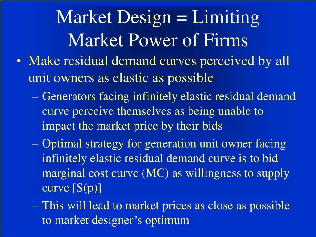 Market Design = Limiting Market Power of Firms