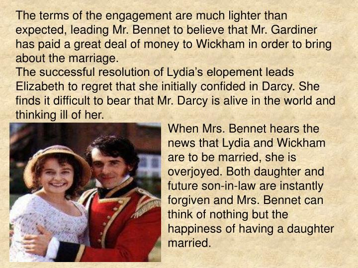 The terms of the engagement are much lighter than expected, leading Mr. Bennet to believe that Mr. Gardiner has paid a great deal of money to Wickham in order to bring about the marriage.