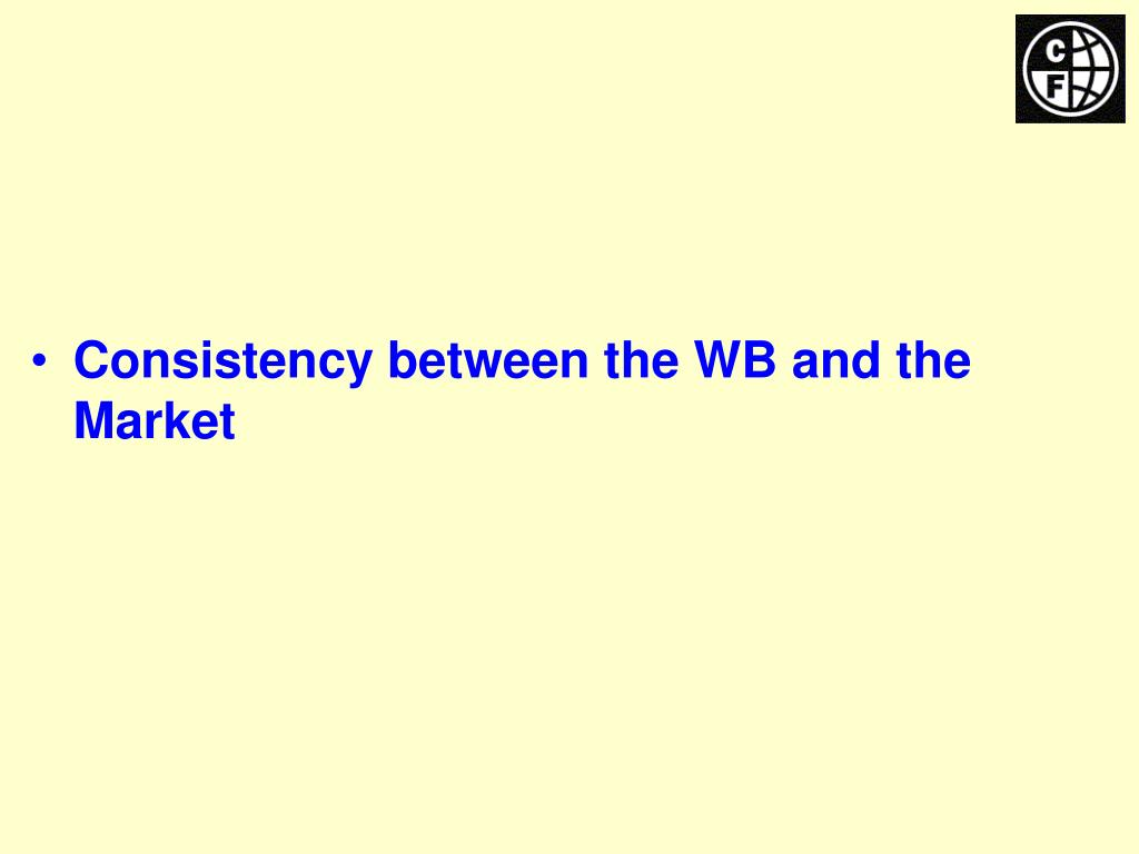 Consistency between the WB and the Market