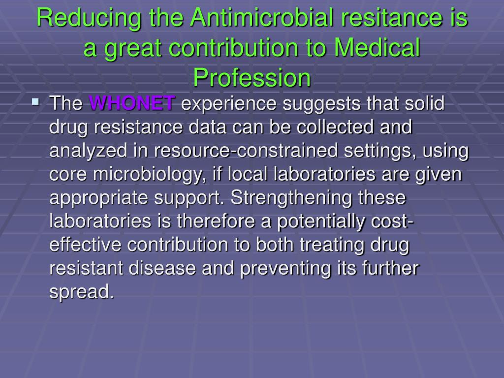 Reducing the Antimicrobial resitance is a great contribution to Medical Profession