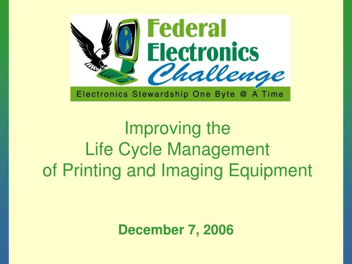 Improving the life cycle management of printing and imaging equipment l.jpg