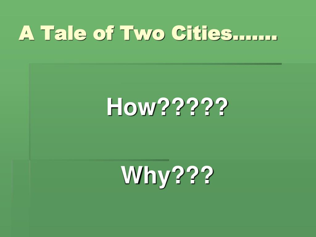 A Tale of Two Cities…….