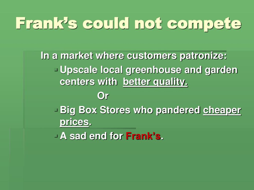 Frank's could not compete