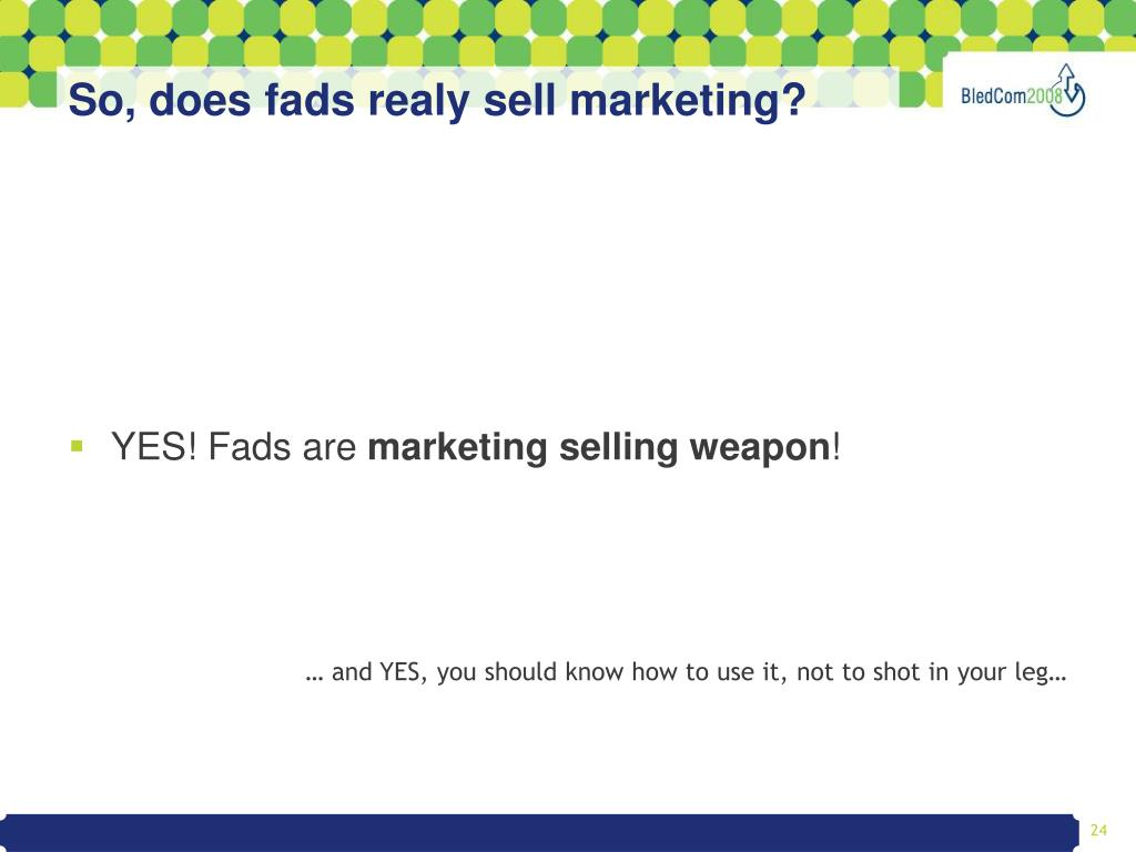 So, does fads realy sell marketing?
