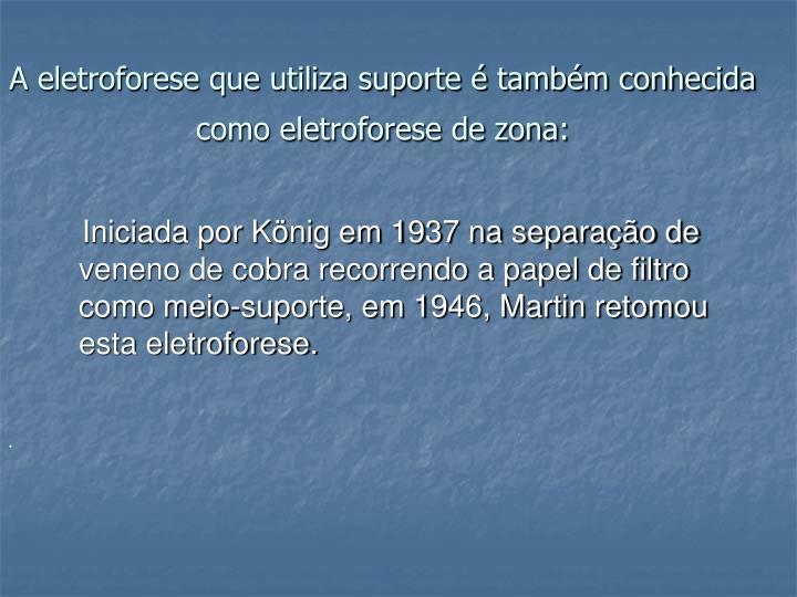 A eletroforese que utiliza suporte é também conhecida como eletroforese de zona: