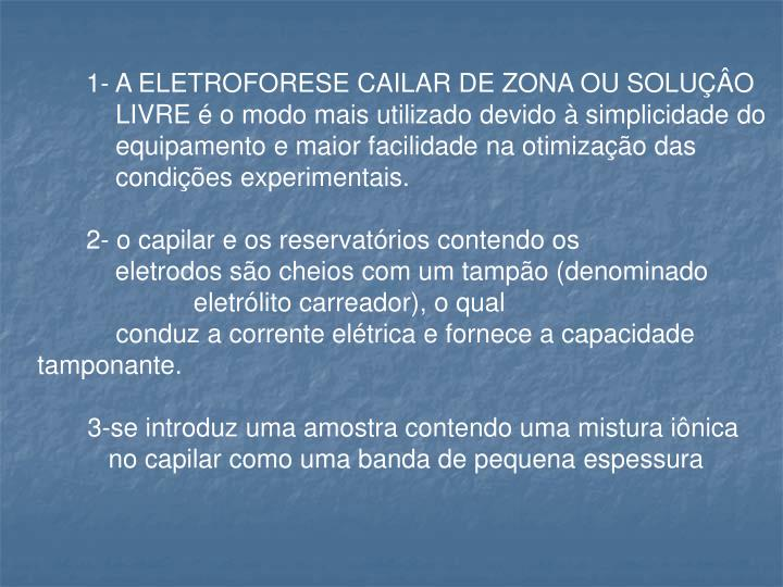 1- A ELETROFORESE CAILAR DE ZONA OU SOLUÇÂO LIVRE é o modo mais utilizado devido à simplicidade do equipamento e maior facilidade na otimização das condições experimentais.