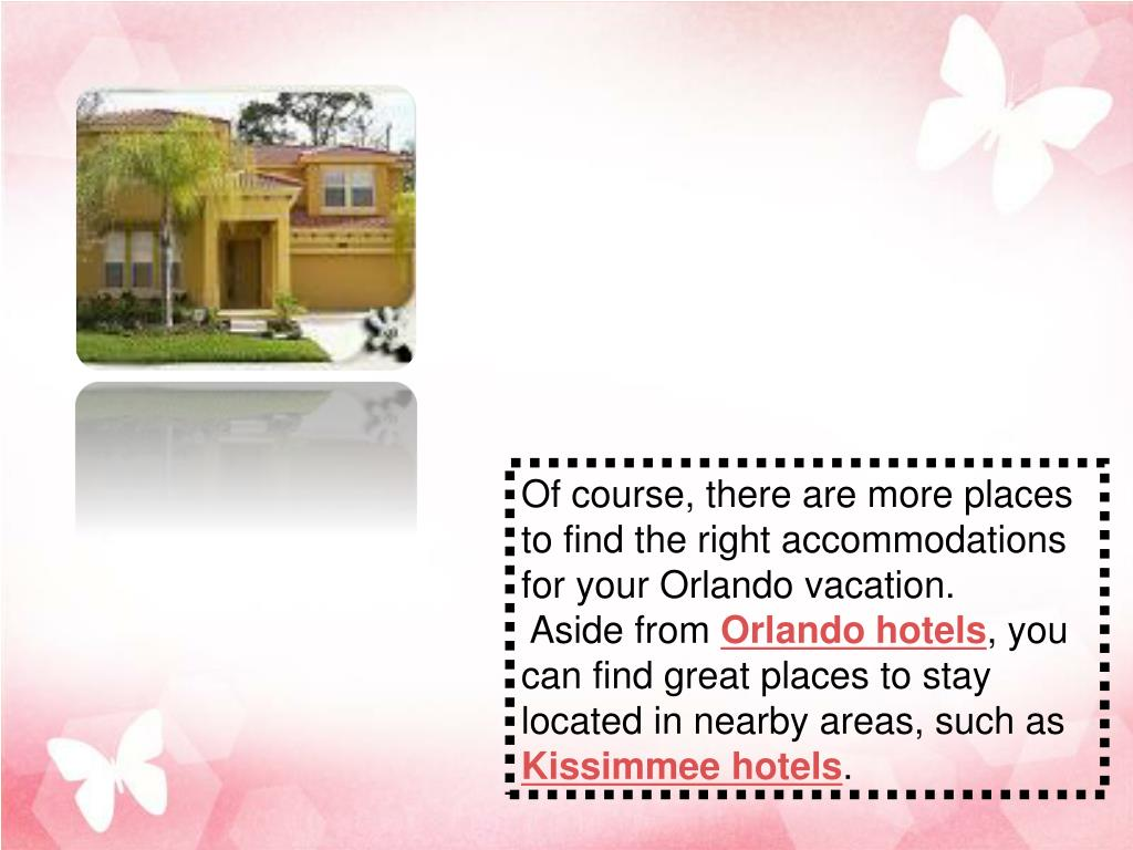 Of course, there are more places to find the right accommodations for your Orlando vacation.
