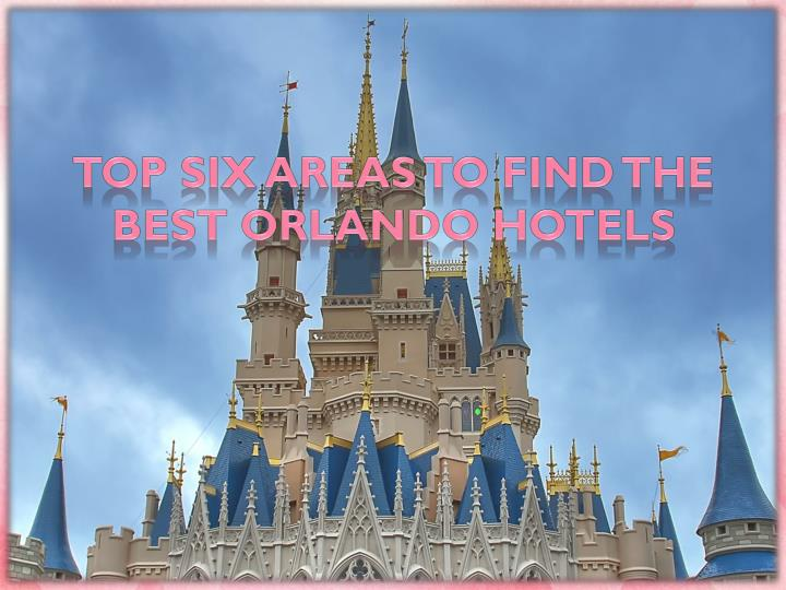 Top six areas to find the best orlando hotels