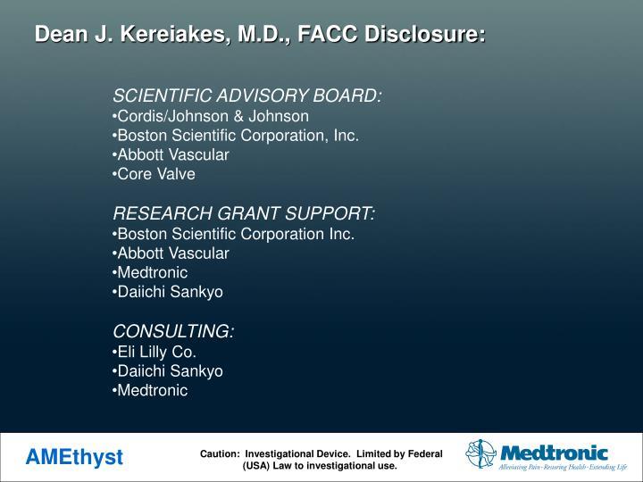 Dean J. Kereiakes, M.D., FACC Disclosure: